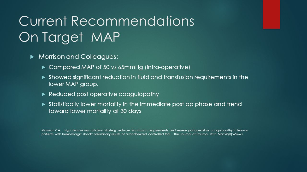 Current Recommendations On Target MAP  Morrison and Colleagues:  Compared MAP of 50 vs 65mmHg (intra-operative)  Showed significant reduction in fl