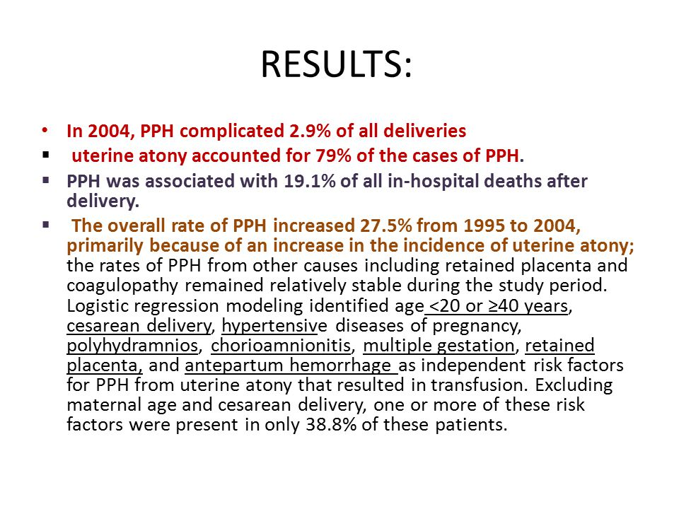RESULTS: In 2004, PPH complicated 2.9% of all deliveries  uterine atony accounted for 79% of the cases of PPH.
