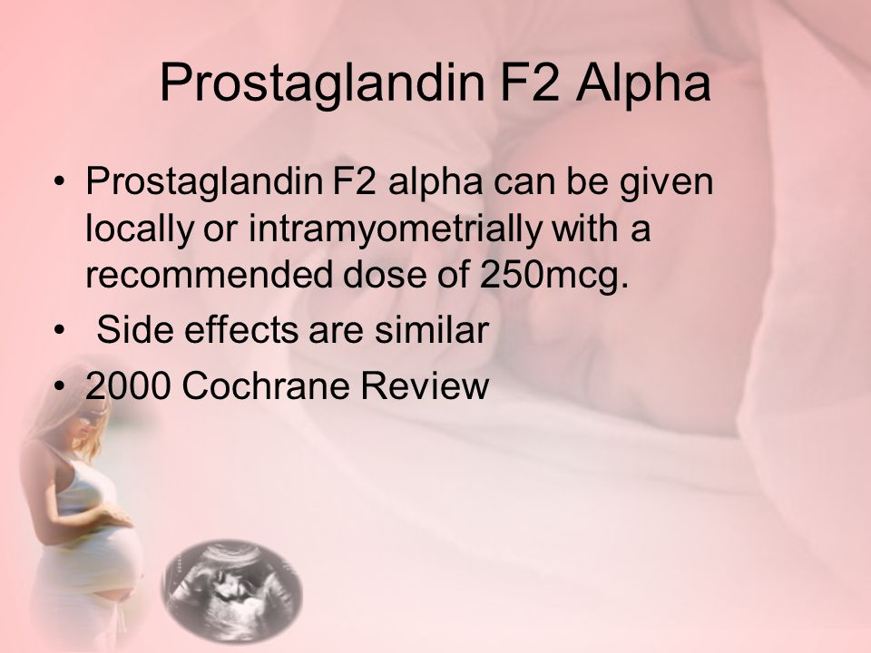 Prostaglandin F2 Alpha Prostaglandin F2 alpha can be given locally or intramyometrially with a recommended dose of 250mcg.