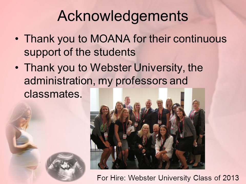 Acknowledgements Thank you to MOANA for their continuous support of the students Thank you to Webster University, the administration, my professors and classmates.