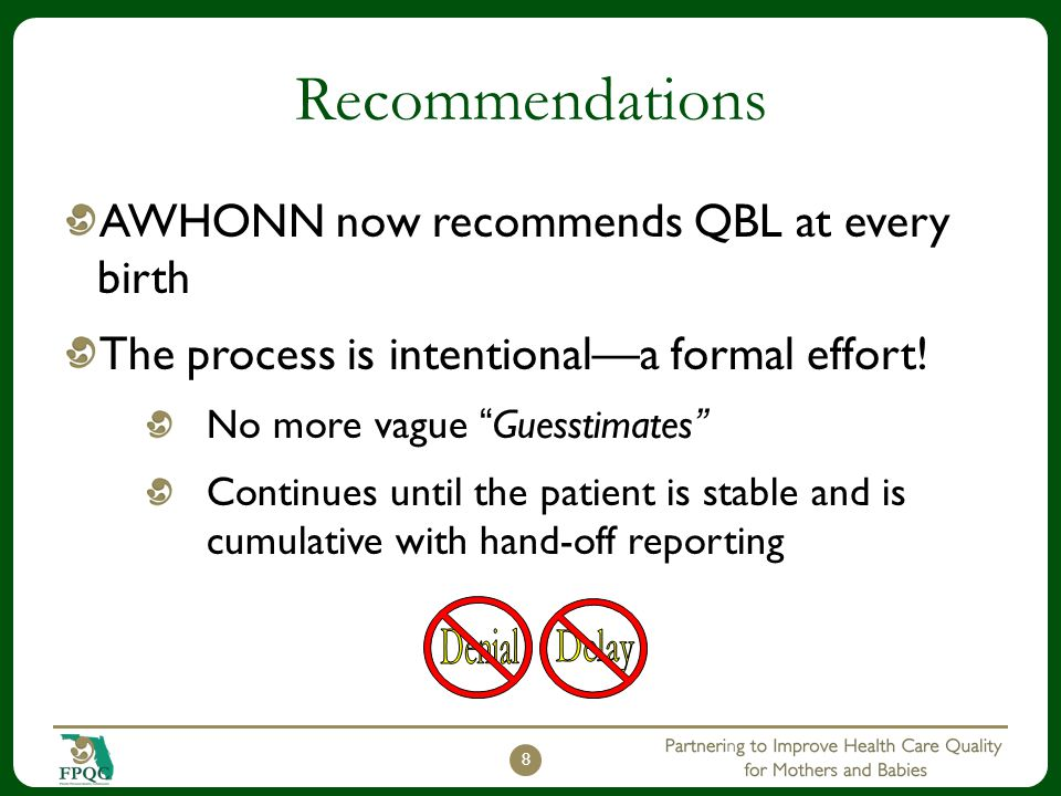 "Recommendations AWHONN now recommends QBL at every birth The process is intentional—a formal effort! No more vague ""Guesstimates"" Continues until the"