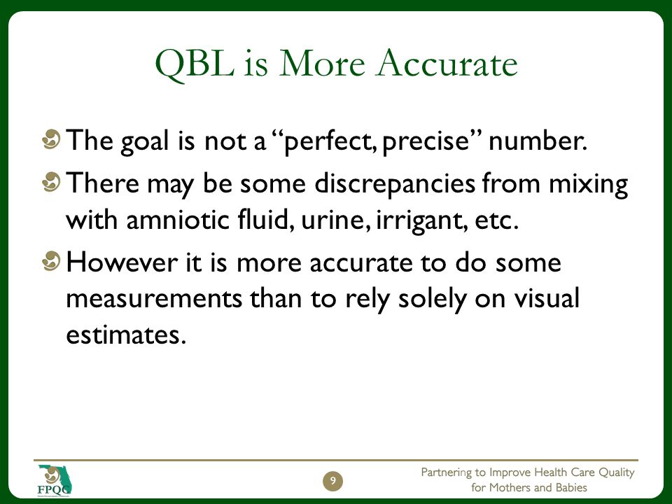 "QBL is More Accurate The goal is not a ""perfect, precise"" number. There may be some discrepancies from mixing with amniotic fluid, urine, irrigant, et"