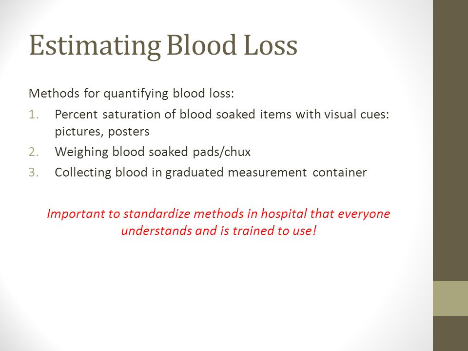 Estimating Blood Loss Methods for quantifying blood loss: 1.Percent saturation of blood soaked items with visual cues: pictures, posters 2.Weighing bl