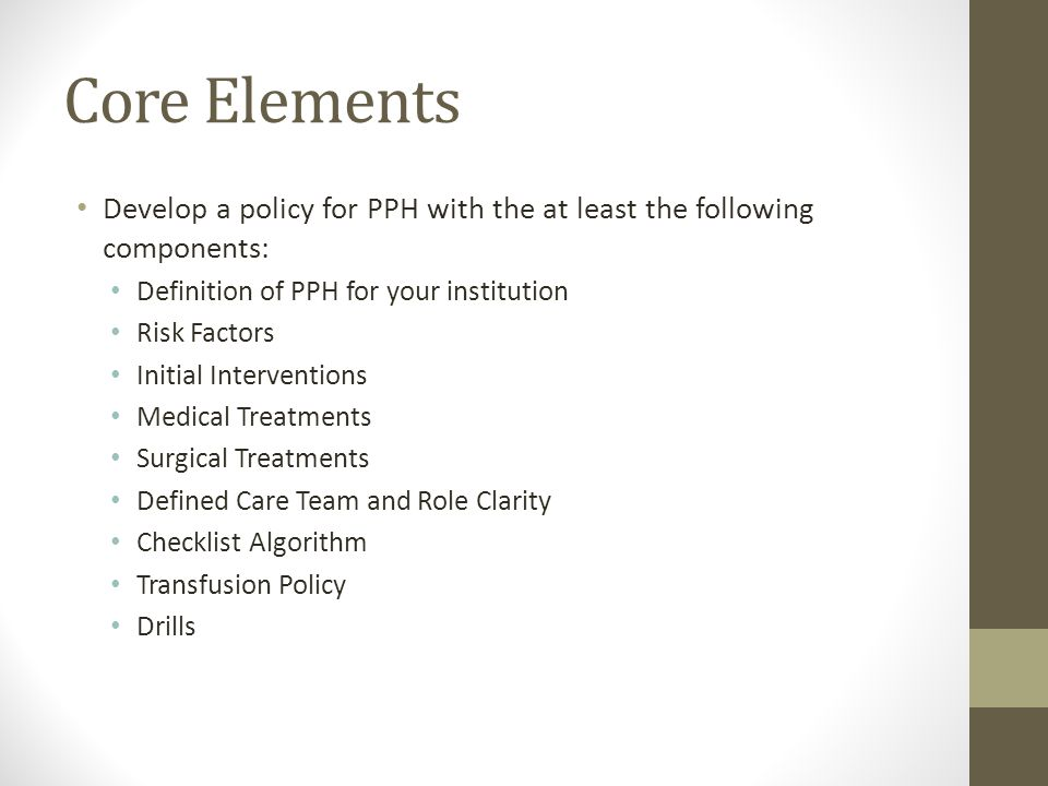 Core Elements Develop a policy for PPH with the at least the following components: Definition of PPH for your institution Risk Factors Initial Interve