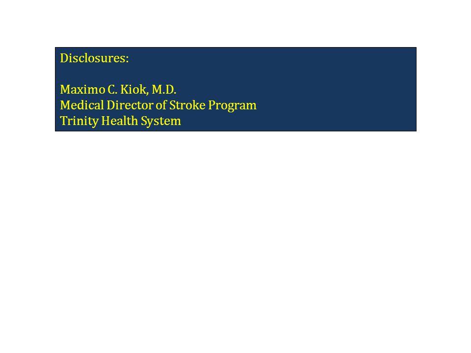Disclosures: Maximo C. Kiok, M.D. Medical Director of Stroke Program Trinity Health System