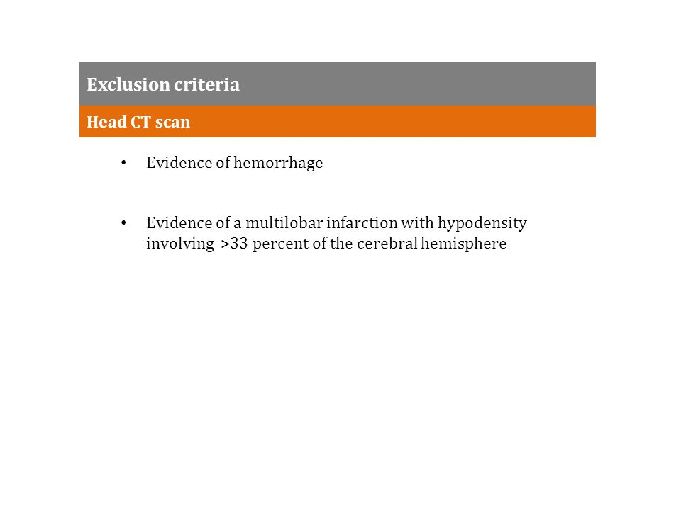 Exclusion criteria Head CT scan Evidence of hemorrhage Evidence of a multilobar infarction with hypodensity involving >33 percent of the cerebral hemisphere
