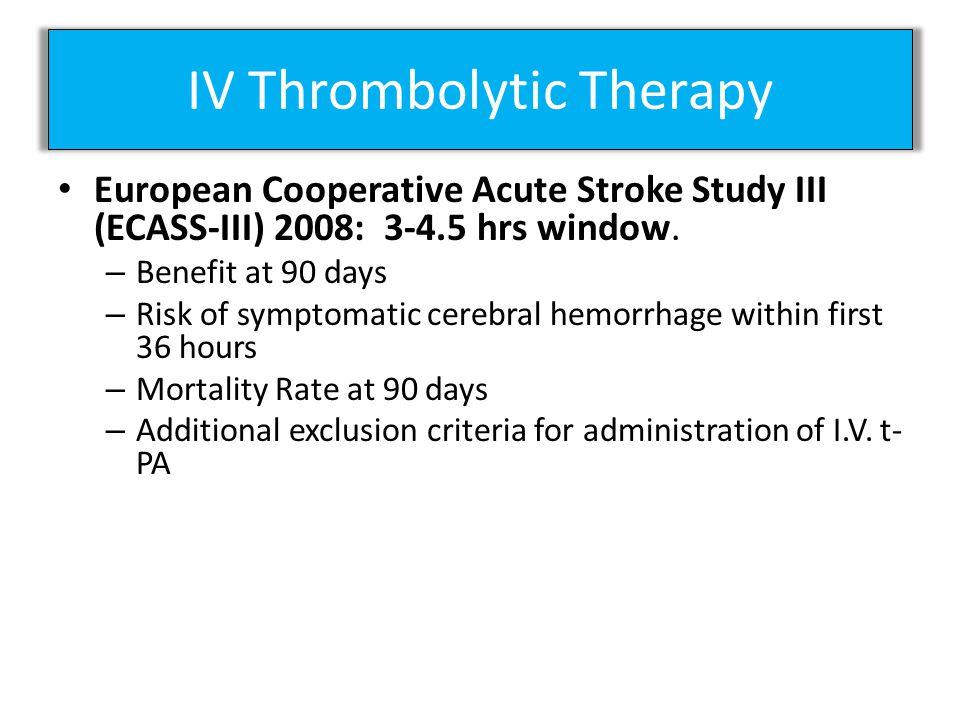 IV Thrombolytic Therapy European Cooperative Acute Stroke Study III (ECASS-III) 2008: 3-4.5 hrs window.