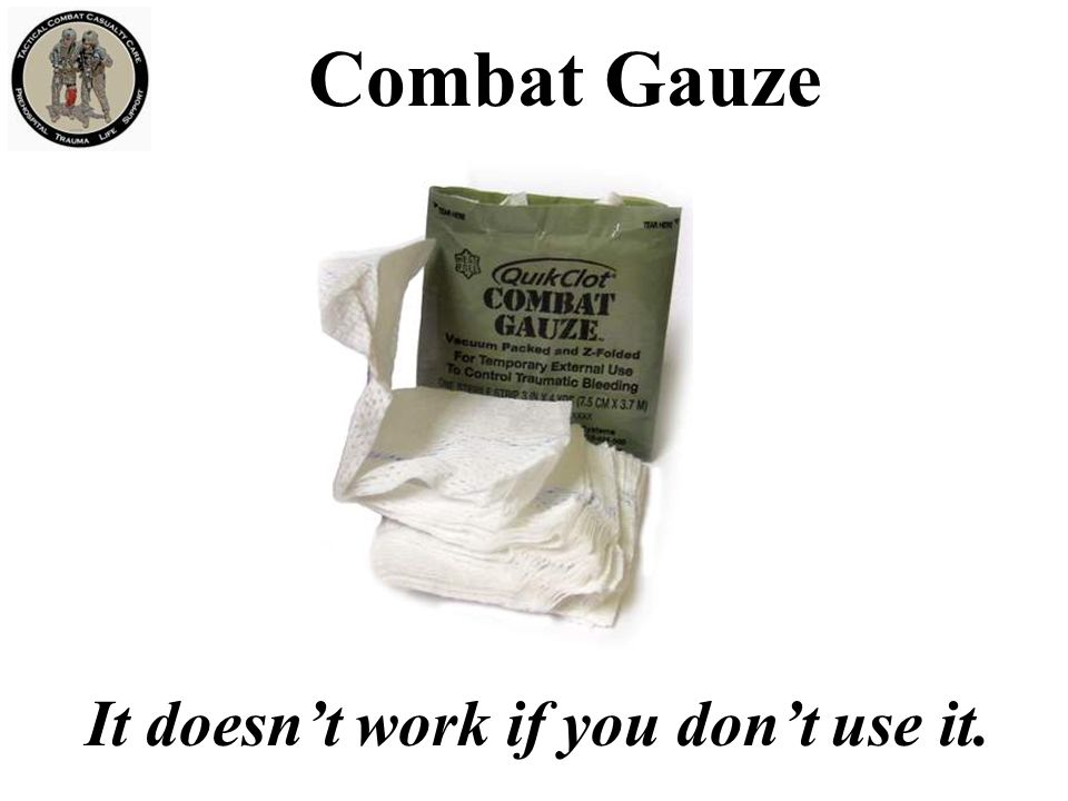 Combat Gauze It doesn't work if you don't use it.