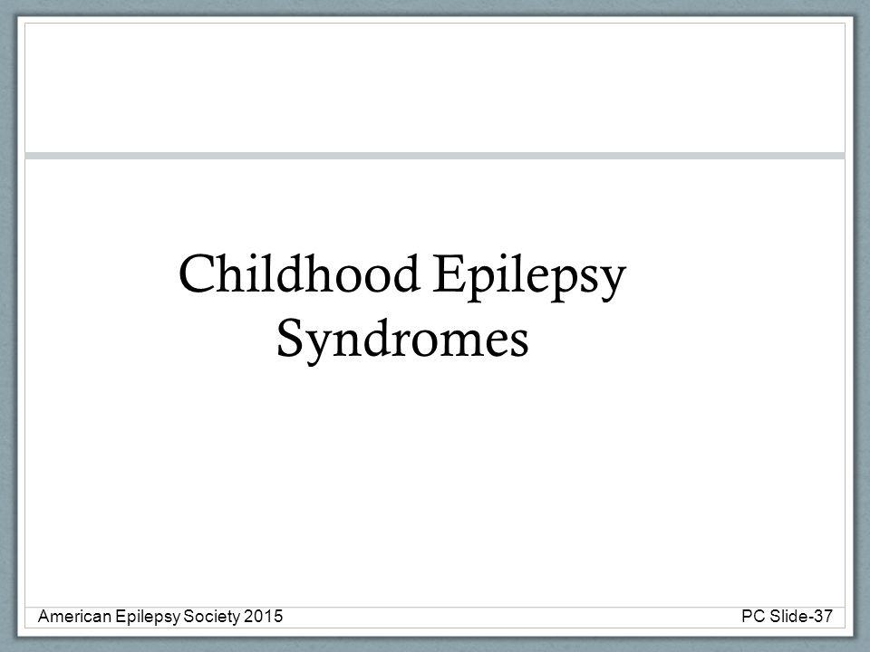 Childhood Epilepsy Syndromes American Epilepsy Society 2015PC Slide-37