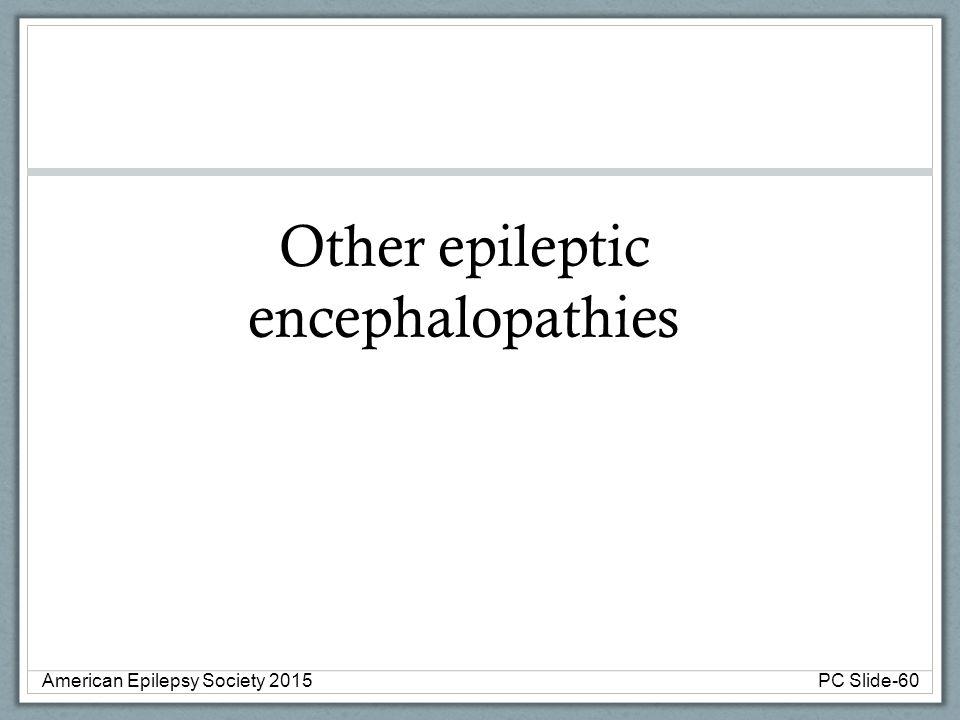 Other epileptic encephalopathies American Epilepsy Society 2015PC Slide-60
