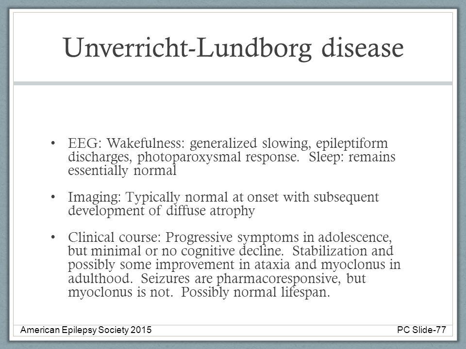 Unverricht-Lundborg disease EEG: Wakefulness: generalized slowing, epileptiform discharges, photoparoxysmal response.