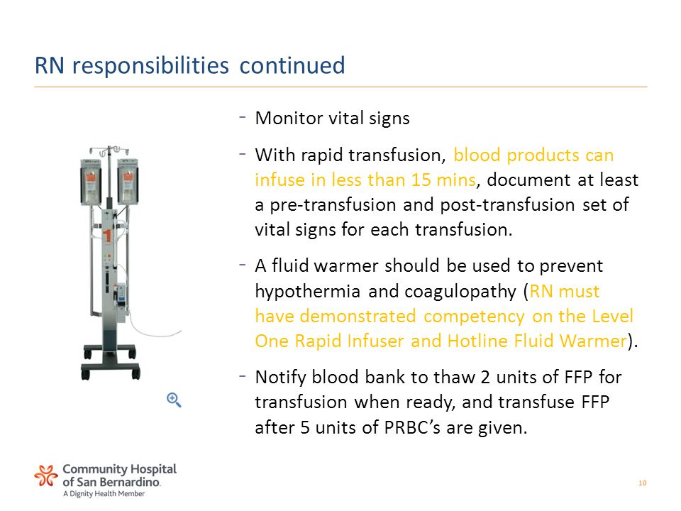 10 –Monitor vital signs –With rapid transfusion, blood products can infuse in less than 15 mins, document at least a pre-transfusion and post-transfusion set of vital signs for each transfusion.