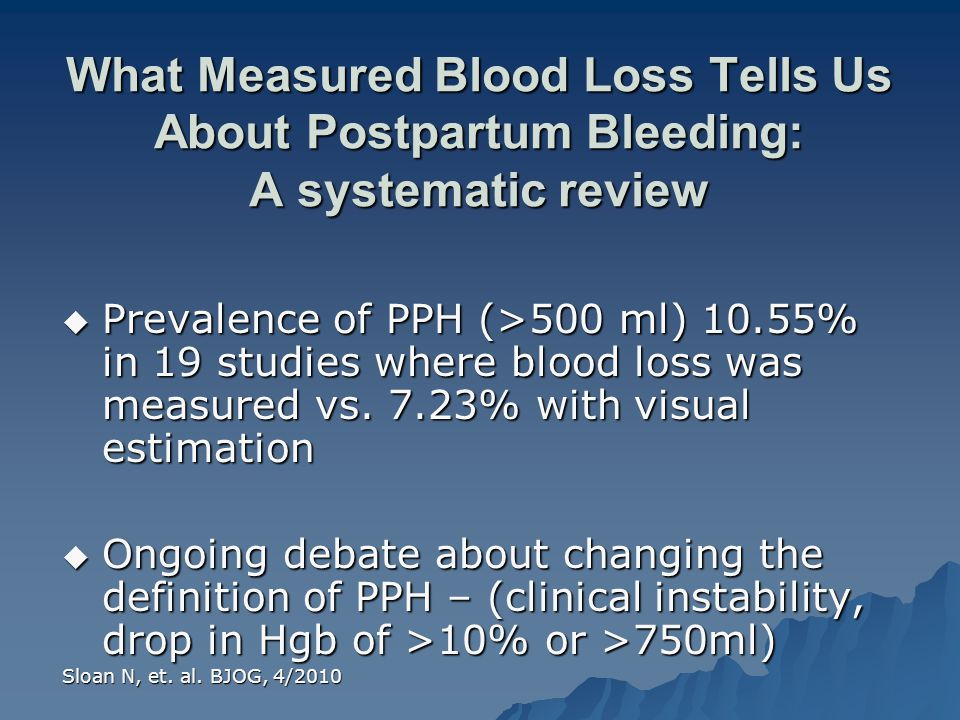 What Measured Blood Loss Tells Us About Postpartum Bleeding: A systematic review  Prevalence of PPH (>500 ml) 10.55% in 19 studies where blood loss w