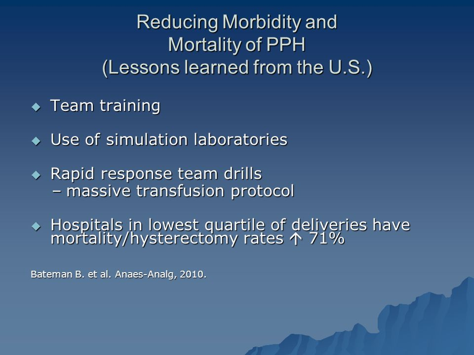 Reducing Morbidity and Mortality of PPH (Lessons learned from the U.S.)  Team training  Use of simulation laboratories  Rapid response team drills