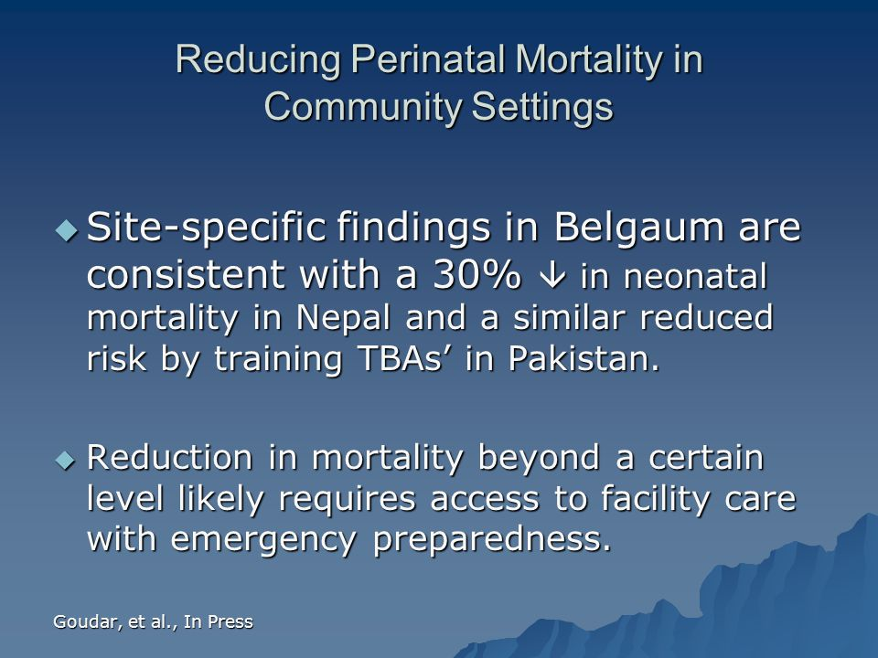 Reducing Perinatal Mortality in Community Settings  Site-specific findings in Belgaum are consistent with a 30%  in neonatal mortality in Nepal and