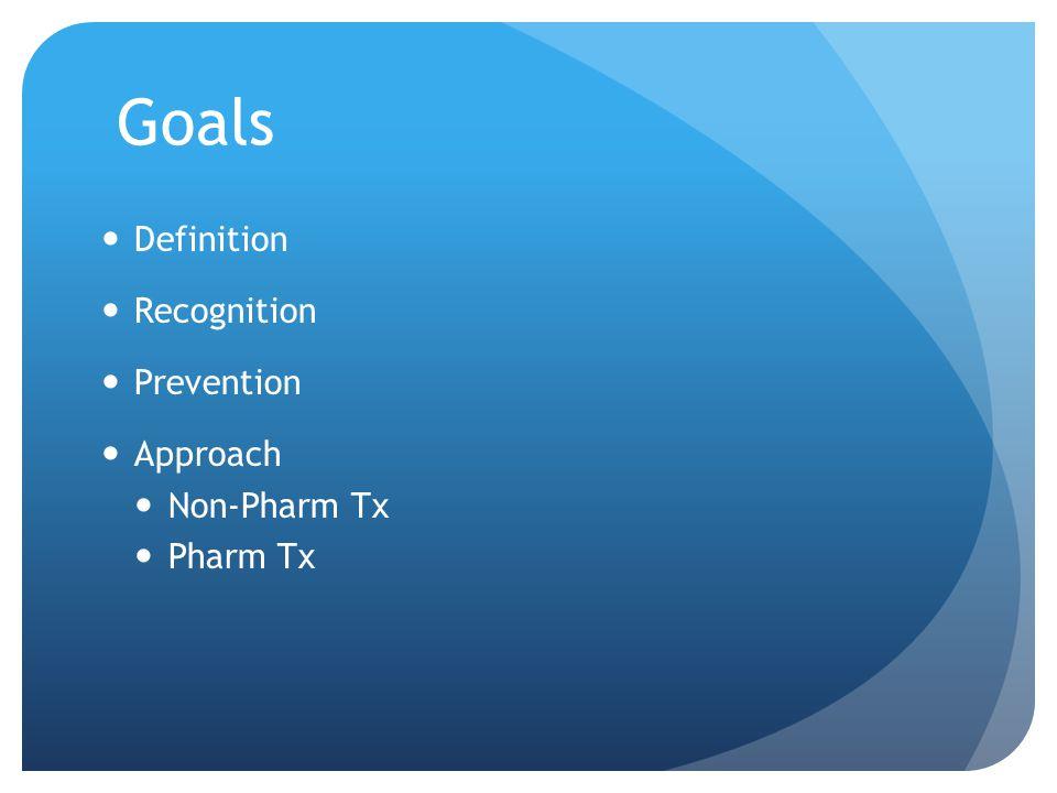 Goals Definition Recognition Prevention Approach Non-Pharm Tx Pharm Tx