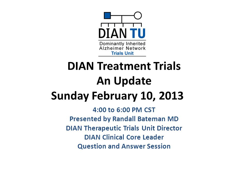 Agenda DIAN TU Introductions Questions and Answers From DIAN participants DIAN Therapeutic Trials