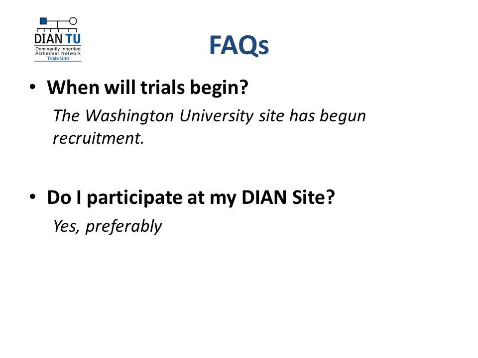 FAQs When will trials begin. The Washington University site has begun recruitment.