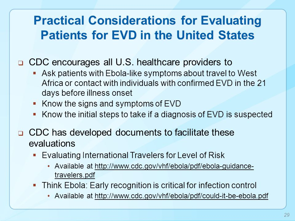 Practical Considerations for Evaluating Patients for EVD in the United States  CDC encourages all U.S. healthcare providers to  Ask patients with Eb
