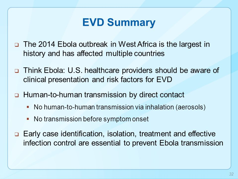 EVD Summary  The 2014 Ebola outbreak in West Africa is the largest in history and has affected multiple countries  Think Ebola: U.S. healthcare prov