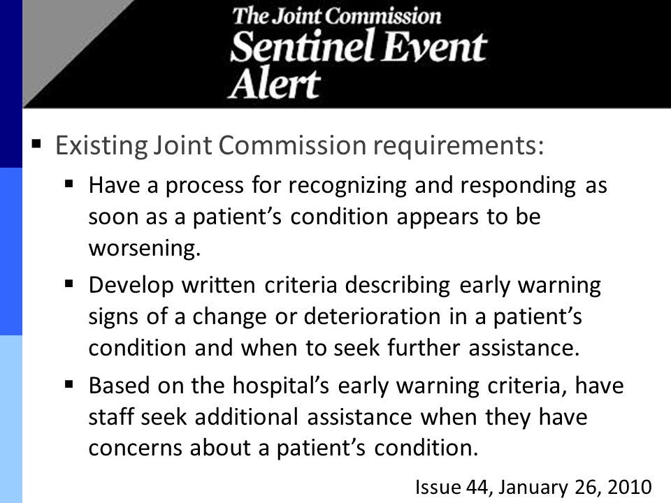  Existing Joint Commission requirements:  Have a process for recognizing and responding as soon as a patient's condition appears to be worsening. 