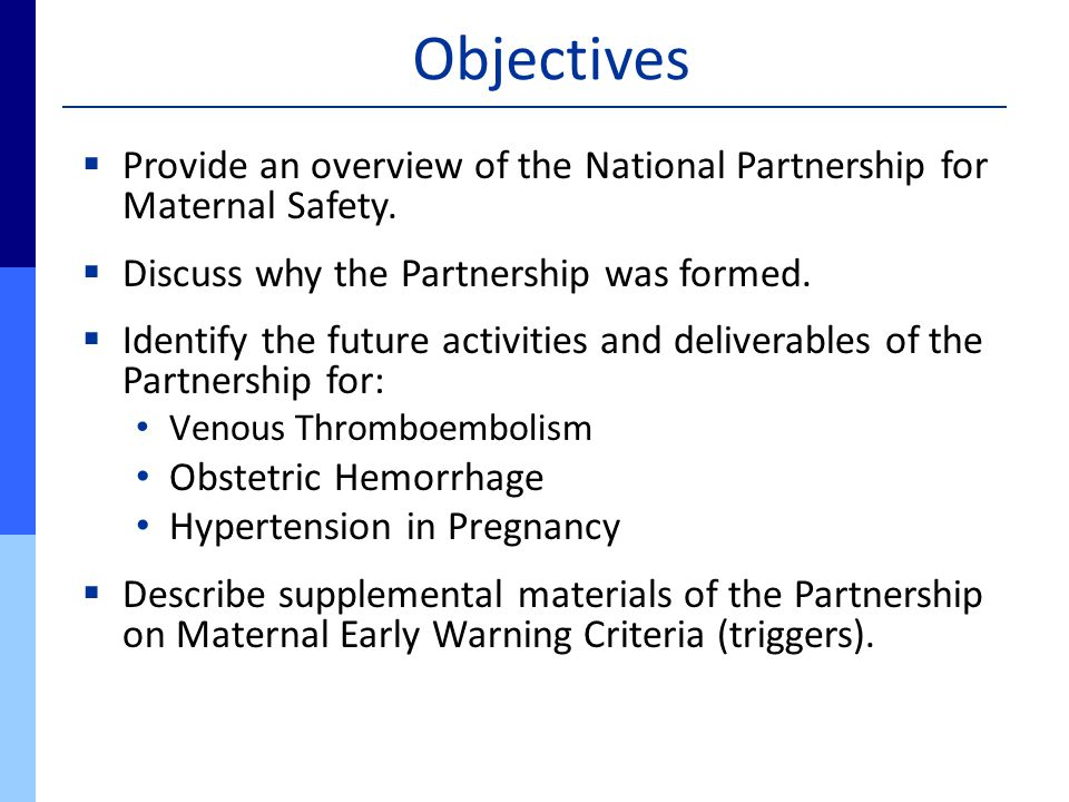 Objectives  Provide an overview of the National Partnership for Maternal Safety.  Discuss why the Partnership was formed.  Identify the future acti