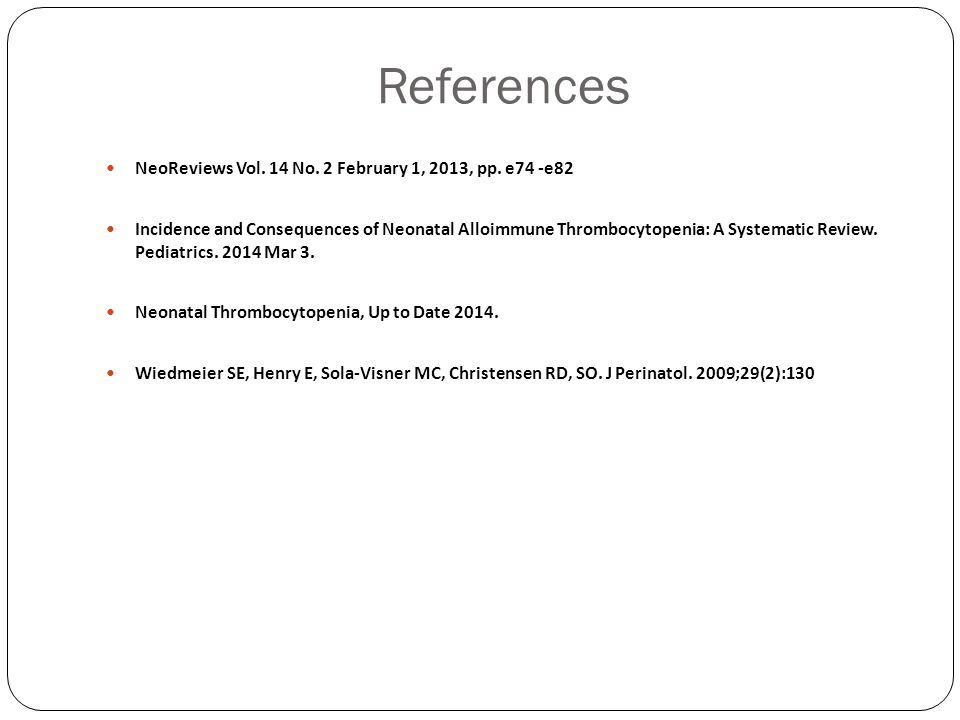 References NeoReviews Vol. 14 No. 2 February 1, 2013, pp. e74 -e82 Incidence and Consequences of Neonatal Alloimmune Thrombocytopenia: A Systematic Re
