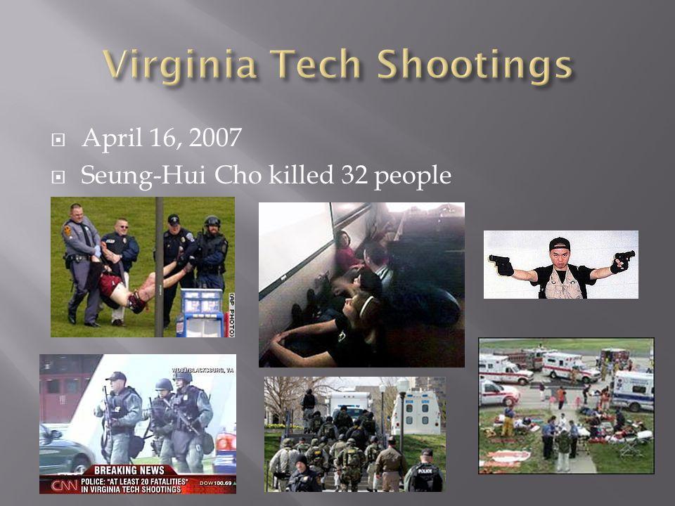  April 16, 2007  Seung-Hui Cho killed 32 people