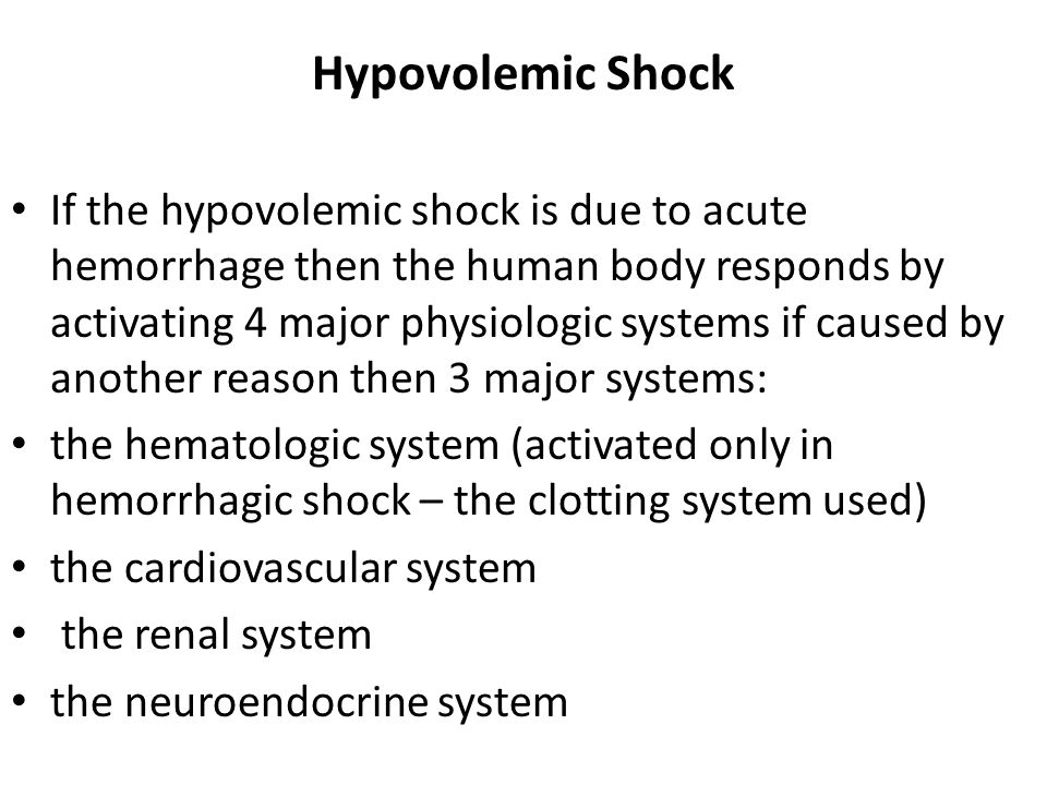 Hypovolemic Shock If the hypovolemic shock is due to acute hemorrhage then the human body responds by activating 4 major physiologic systems if caused