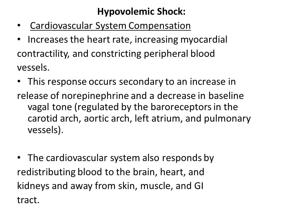 Hypovolemic Shock: Cardiovascular System Compensation Increases the heart rate, increasing myocardial contractility, and constricting peripheral blood