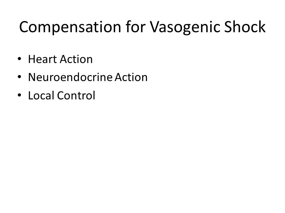 Compensation for Vasogenic Shock Heart Action Neuroendocrine Action Local Control