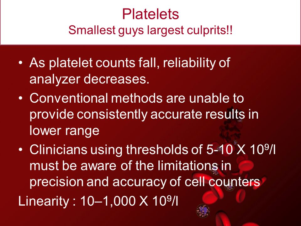 Common platelets flags PLT Clumps –↓Plt counts –Interferences with WBC Results (↑WBC counts) Giant platelets Small platelets PIC/POC delta- difference > 20,000 Thrombocytopenia- true/false