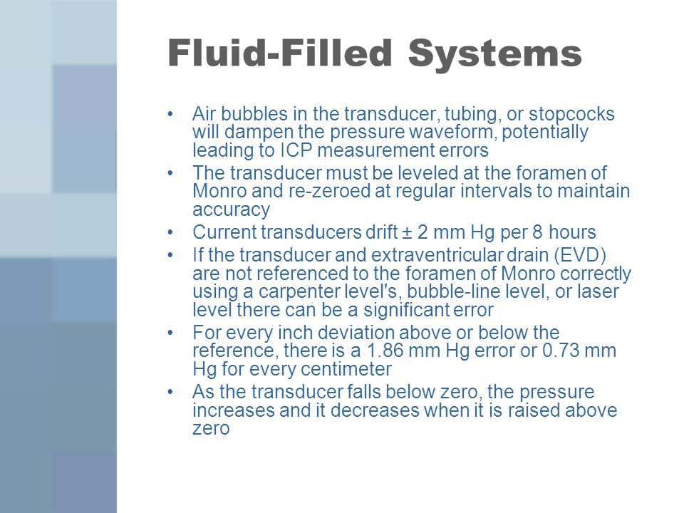 Fluid-Filled Systems Air bubbles in the transducer, tubing, or stopcocks will dampen the pressure waveform, potentially leading to ICP measurement err