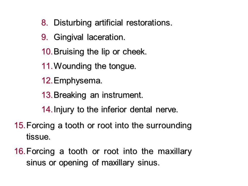  Disturbing artificial restorations. Gingival laceration.