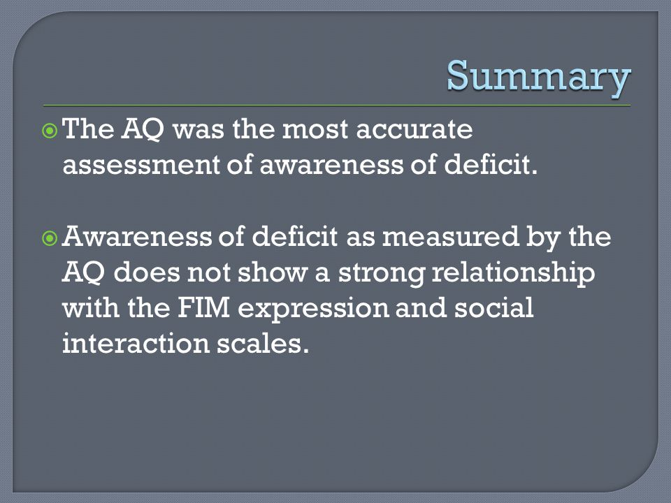  The AQ was the most accurate assessment of awareness of deficit.