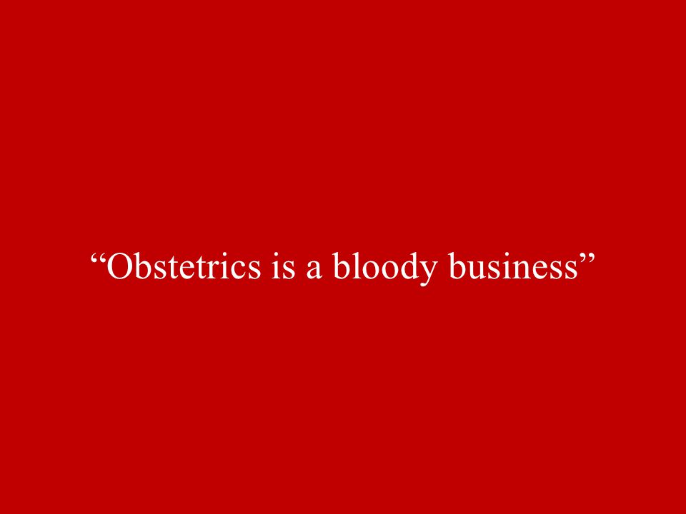 """Obstetrics is a bloody business"""