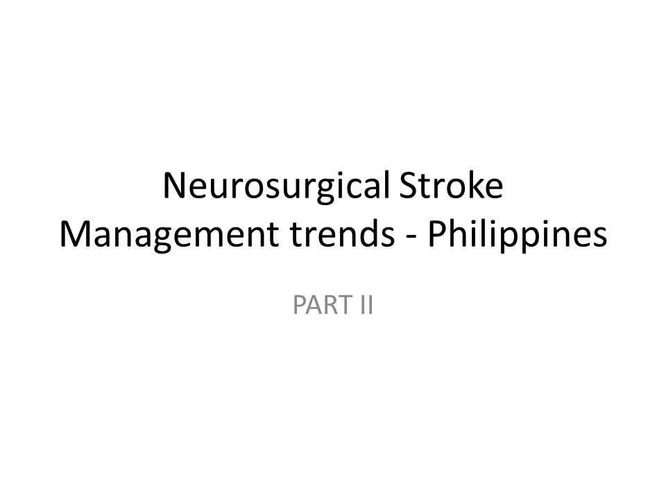 Neurosurgical Stroke Management trends - Philippines PART II
