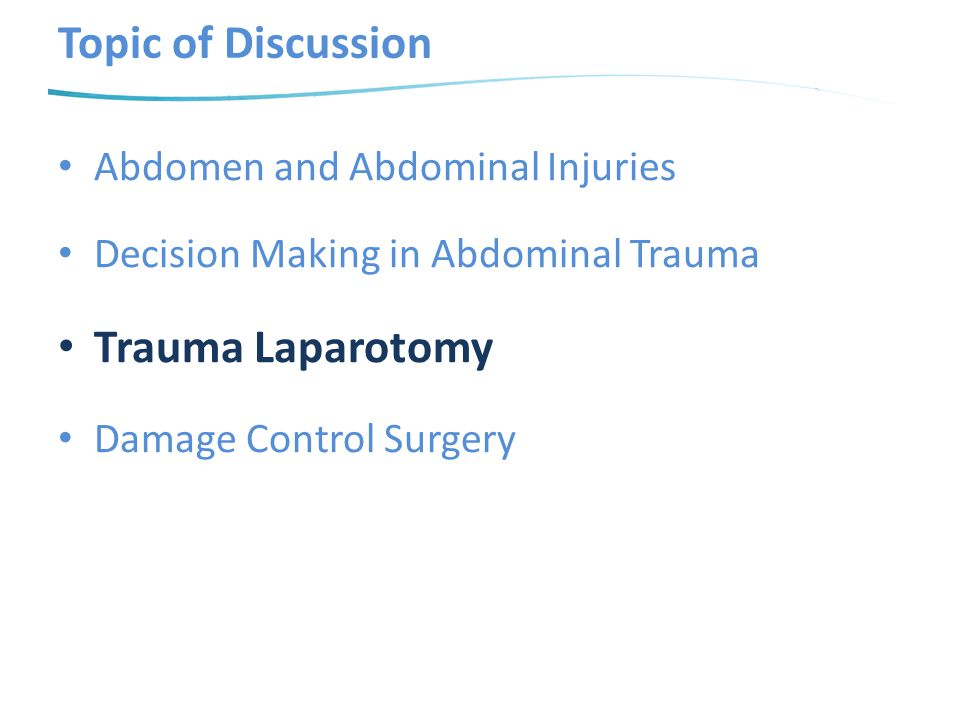 Topic of Discussion Abdomen and Abdominal Injuries Decision Making in Abdominal Trauma Trauma Laparotomy Damage Control Surgery