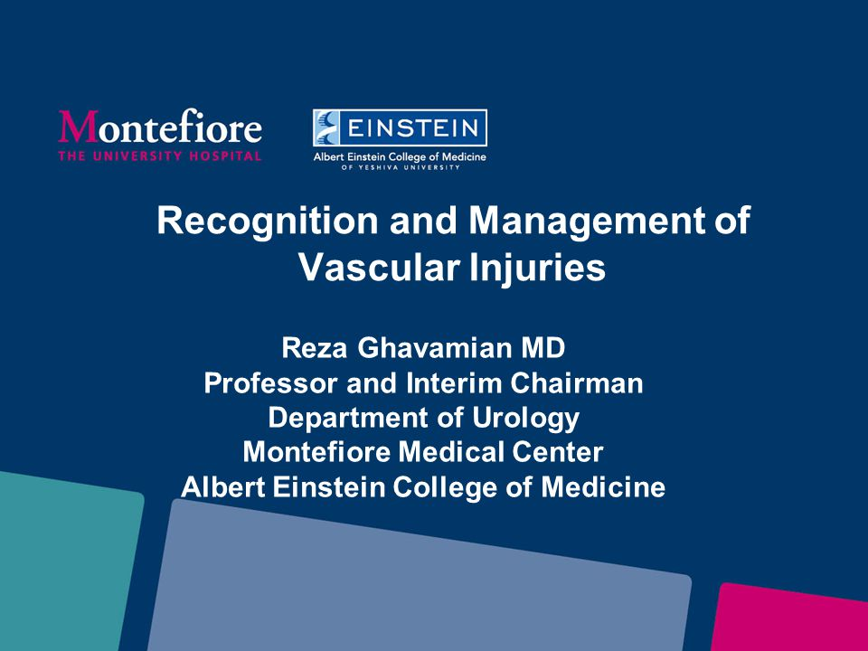 Recognition and Management of Vascular Injuries Reza Ghavamian MD Professor and Interim Chairman Department of Urology Montefiore Medical Center Alber
