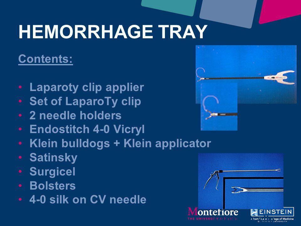 HEMORRHAGE TRAY Contents: Laparoty clip applier Set of LaparoTy clip 2 needle holders Endostitch 4-0 Vicryl Klein bulldogs + Klein applicator Satinsky