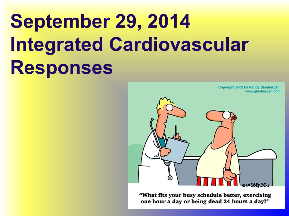 September 29, 2014 Integrated Cardiovascular Responses