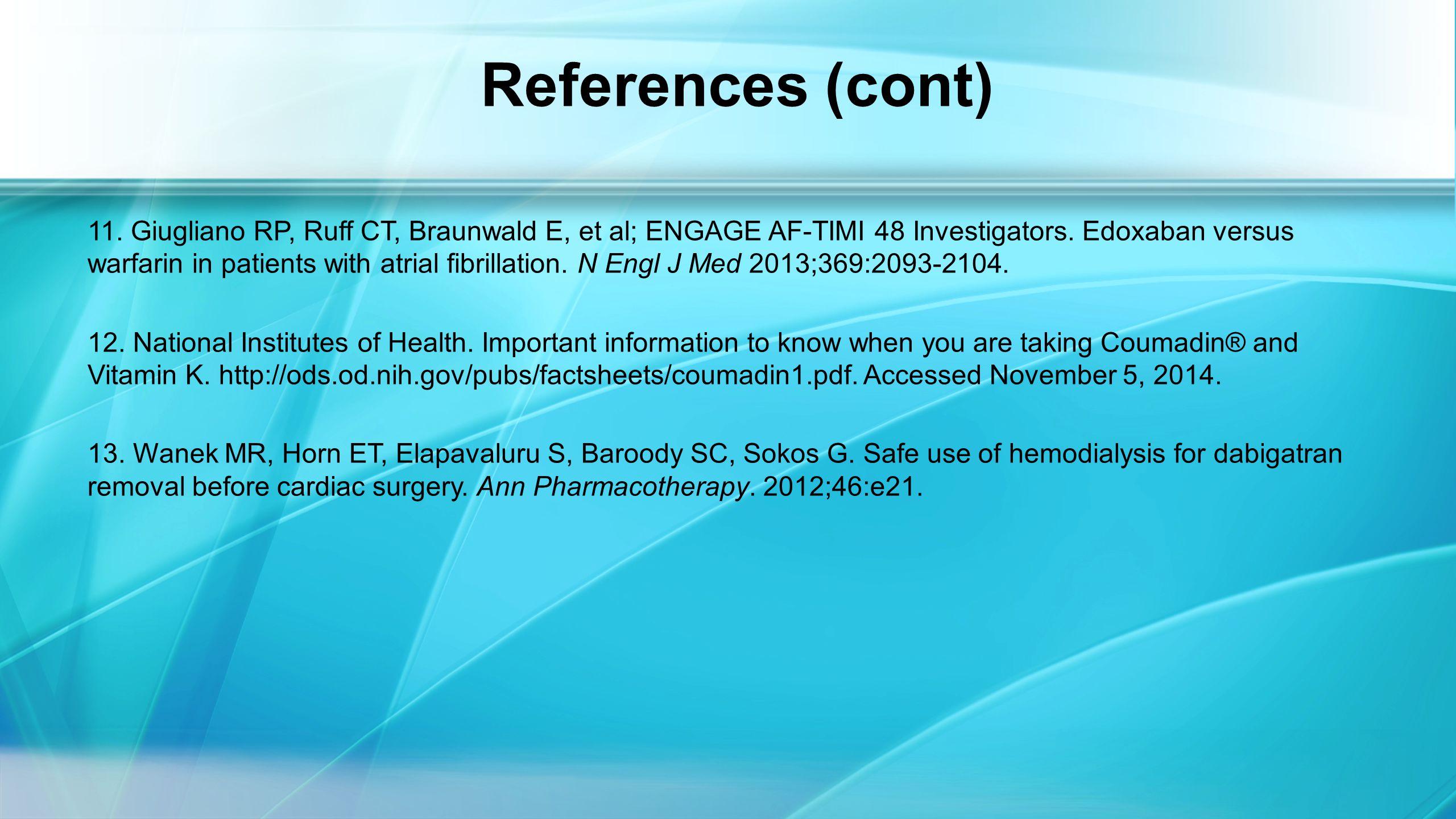 References (cont) 11. Giugliano RP, Ruff CT, Braunwald E, et al; ENGAGE AF-TIMI 48 Investigators.