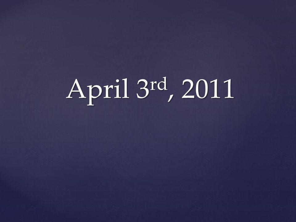 April 3 rd, 2011