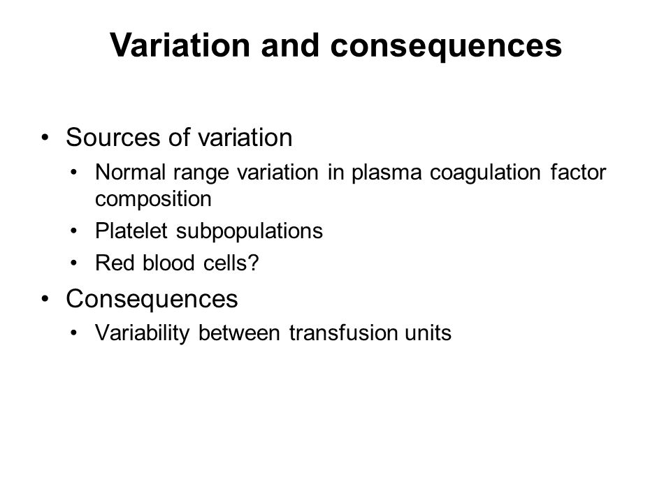 Sources of variation Normal range variation in plasma coagulation factor composition Platelet subpopulations Red blood cells.