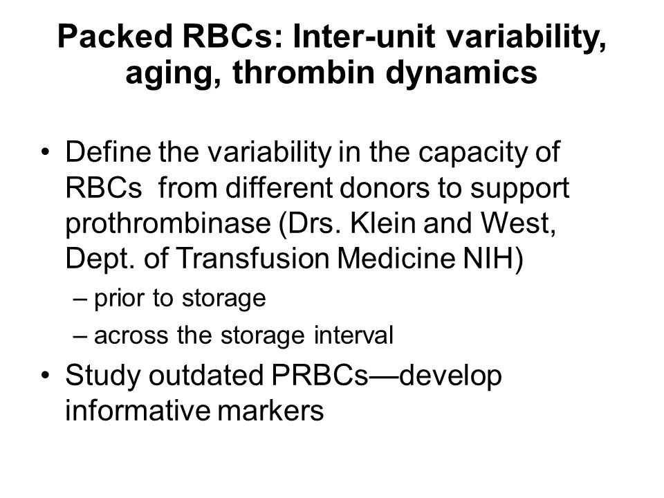 Packed RBCs: Inter-unit variability, aging, thrombin dynamics Define the variability in the capacity of RBCs from different donors to support prothrombinase (Drs.