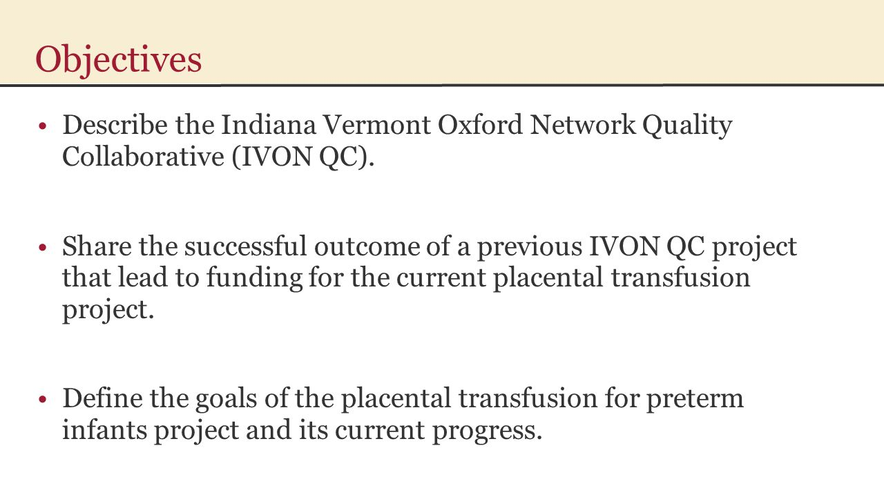 Objectives Describe the Indiana Vermont Oxford Network Quality Collaborative (IVON QC).