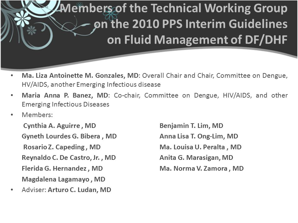 Members of the Technical Working Group on the 2010 PPS Interim Guidelines on Fluid Management of DF/DHF Ma. Liza Antoinette M. Gonzales, MD: Overall C