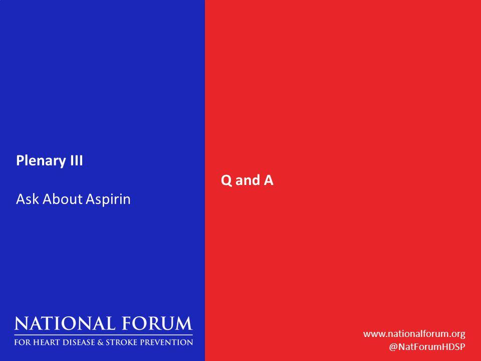 www.nationalforum.org @NatForumHDSP Plenary III Ask About Aspirin Q and A