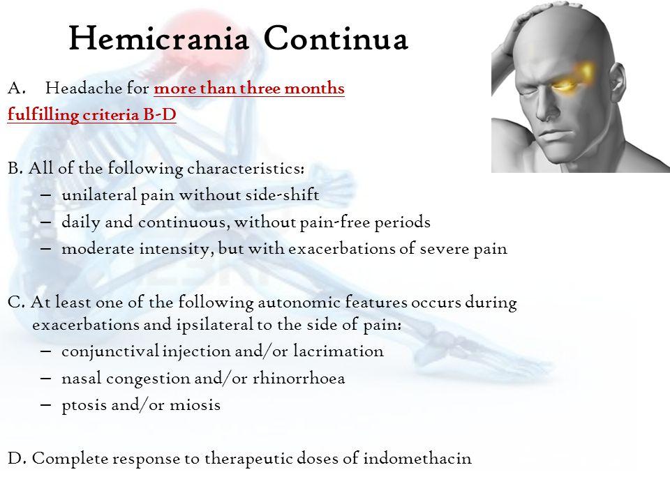 Hemicrania Continua A.Headache for more than three months fulfilling criteria B-D B.