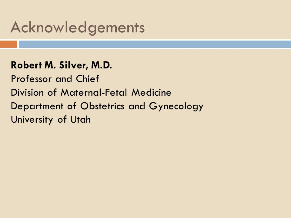 Acknowledgements Robert M.Silver, M.D.